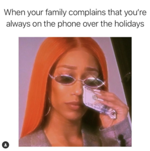 when your family complains that you're always on your phone over the holidays